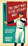 The Only Way Is the Steady Way: Essays on Baseball, Ichiro, and How We Watch the Game (English Edition)