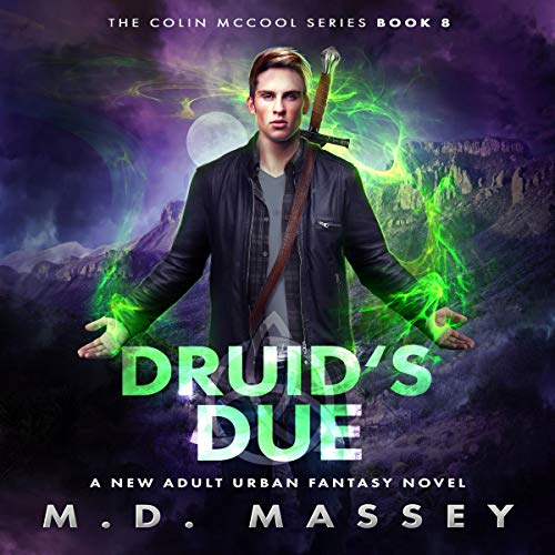 Druid's Due     A New Adult Urban Fantasy Novel (The Colin McCool Paranormal Suspense Series, Book 8)              By:                                                                                                                                 M.D. Massey                               Narrated by:                                                                                                                                 Steven Barnett                      Length: 7 hrs and 29 mins     Not rated yet     Overall 0.0