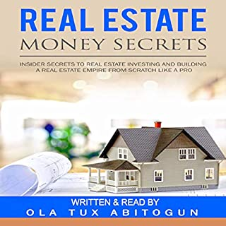 Real Estate Money Secrets     Insider Secrets to Real Estate Investing and Building a Real Estate Empire from Scratch Like a Pro              By:                                                                                                                                 Ola Tux Abitogun                               Narrated by:                                                                                                                                 Ola Tux Abitogun                      Length: 3 hrs and 6 mins     Not rated yet     Overall 0.0