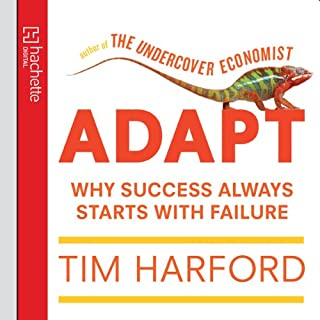 Adapt     Why Success Always Starts with Failure              By:                                                                                                                                 Tim Harford                               Narrated by:                                                                                                                                 Jonathan Keeble                      Length: 9 hrs and 54 mins     164 ratings     Overall 4.4
