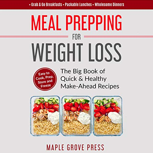 Meal Prepping for Weight Loss: The Big Book of Quick & Healthy Make Ahead Recipes  By  cover art