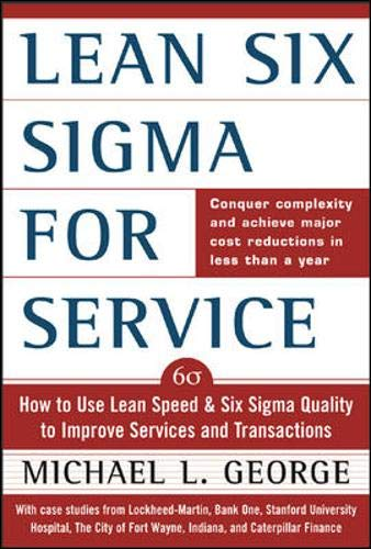 Lean Six Sigma for Service : How to Use Lean Speed and Six Sigma Quality to Improve Services and Tra
