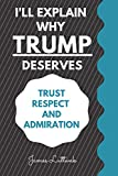 I'll Explain Why Trump Deserves: Trust, Respect and Admiration