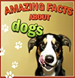 childrens books : Amazing Facts about DOGS (Great Book for Kids)  Animals  Dogs (Age 4 - 9) (Animal Habitats and Books for Early/Beginner Readers) (English Edition)