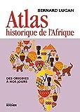 Atlas historique de l'Afrique - Des origines à nos jours