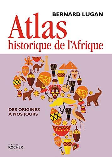 Atlas historique de l'Afrique: Des origines à nos jours