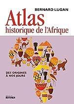 Atlas historique de l'Afrique - Des origines à nos jours de Bernard Lugan