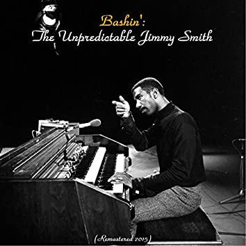 Bashin': The Unpredictable Jimmy Smith (feat. Oliver Nelson) [Remastered 2015]