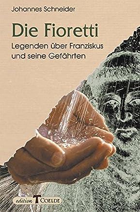 Die Fioretti: Legenden über Franziskus und seine Gefährten