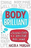 Body Brilliant: A Teenage Guide to a Positive Body Image - Nicola Morgan