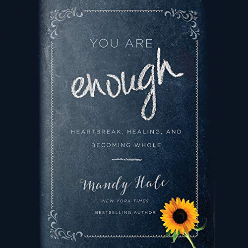 You Are Enough     Heartbreak, Healing, and Becoming Whole              By:                                                                                                                                 Mandy Hale                               Narrated by:                                                                                                                                 Mandy Hale                      Length: 3 hrs and 50 mins     127 ratings     Overall 4.8