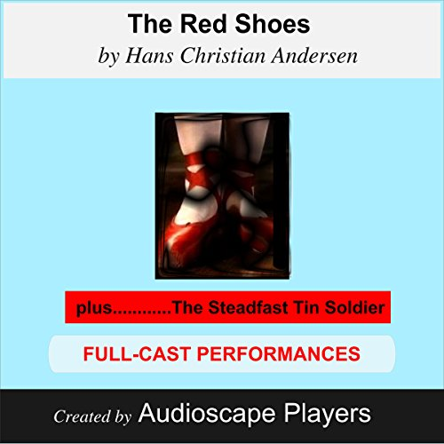 The Red Shoes (with The Steadfast Tin Soldier)                   By:                                                                                                                                 Hans Christian Andersen                               Narrated by:                                                                                                                                 Audioscape Players                      Length: 30 mins     Not rated yet     Overall 0.0