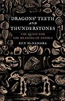 Dragons Teeth and Thunderstones: The Quest for the Meaning of Fossils