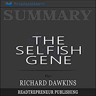 Summary: The Selfish Gene                   By:                                                                                                                                 Readtrepreneur Publishing                               Narrated by:                                                                                                                                 Thomas Pedrosa                      Length: 1 hr and 4 mins     51 ratings     Overall 5.0