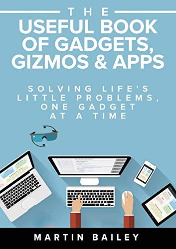 The Useful Book of Gadgets, Gizmos & Apps: Solving Life's Little Problems, One Gadget at a Time