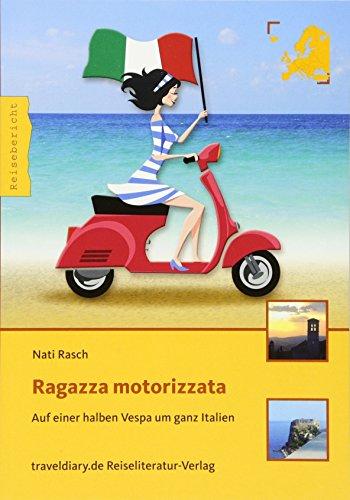 Ragazza motorizzata: Auf einer halben Vespa um ganz Italien