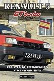 RENAULT 5 GT TURBO: REGISTRO DE RESTAURACIÓN Y MANTENIMIENTO (Ediciones en español)