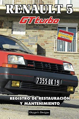 RENAULT 5 GT TURBO: REGISTRO DE RESTAURACIÓN Y MANTENIMIENTO (French cars Maintenance and Restoration books)