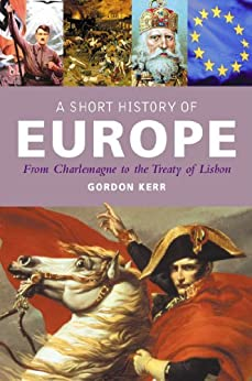 A Short History of Europe: From Charlemagne to the Treaty of Europe by [Gordon Kerr]