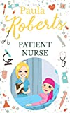 Patient Nurse: A Medical Romance (English Edition)