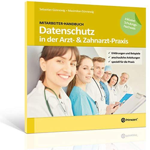 Mitarbeiter-Handbuch: Datenschutz in der Arzt- & Zahnarzt-Praxis: Speziell für die Praxis: Mit Erklärungen, Beispielen und anschaulichen Anleitungen (Mitarbeiter-Handbuch für den Datenschutz)