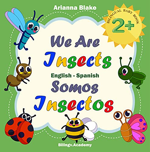 We Are Insects Somos Insectos BILINGUAL BABY BOOK 2+ English - Spanish Bilingv.Academy (mini bili books english - spanish age 2+ 5) (English Edition)