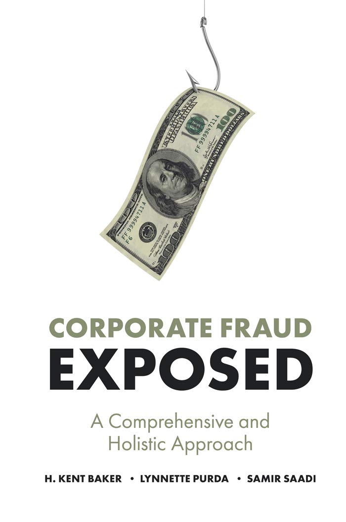 Corporate Fraud Exposed: A Comprehensive and Holistic Approach