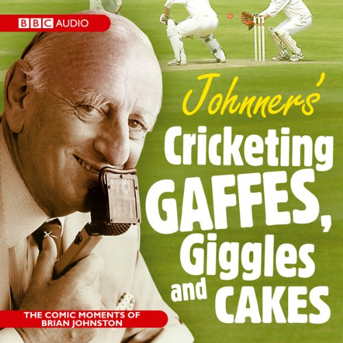Johnner's Cricketing Gaffes, Giggles and Cakes audiobook cover art