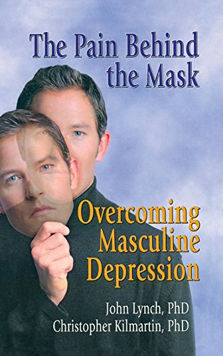 The Pain Behind the Mask: Overcoming Masculine Depression (Advances in Psychology and Mental Health.)