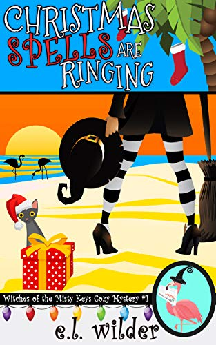 Christmas Spells Are Ringing (The Witches of the Misty Keys Cozy Mysteries Book 1) by [E.L. Wilder]