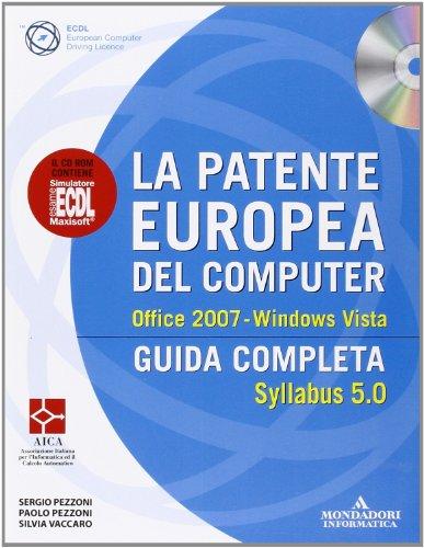 La patente europea del computer. Guida completa. Syllabus 5.0. Office 2007. Windows Vista. Con CD-ROM by Paolo Pezzoni