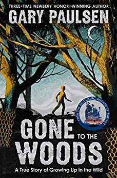 Gone to the Woods: A True Story of Growing Up in the Wild by [Gary Paulsen]