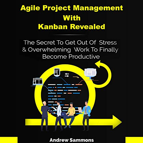 Agile Project Management with Kanban Revealed cover art