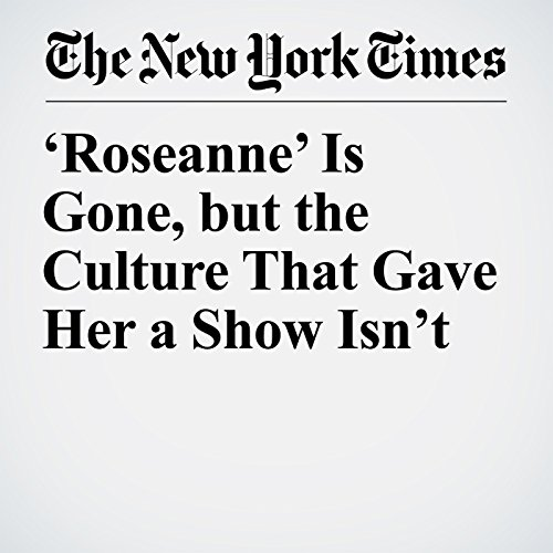 'Roseanne' Is Gone, but the Culture That Gave Her a Show Isn't copertina
