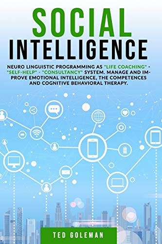 Social intelligence: Neuro linguistic programming as 'life coaching' - 'self-help' - 'consultancy' system. Manage and improve emotional intelligence, the competences and cognitive behavioral therapy.