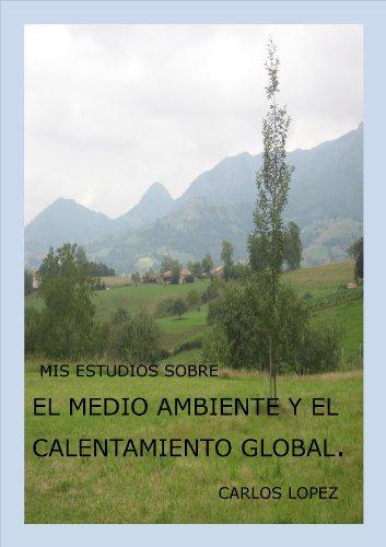 Mis estudios sobre el medio ambiente y el calentamiento global.