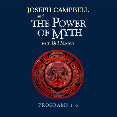 The Power of Myth: Programs 1-6 Audiobook By Joseph Campbell,                                                                                        Bill Moyers cover art
