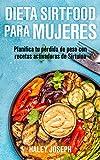 Dieta Sirtfood para mujeres: Planifica tu pérdida de peso con recetas activadoras de Sirtuina
