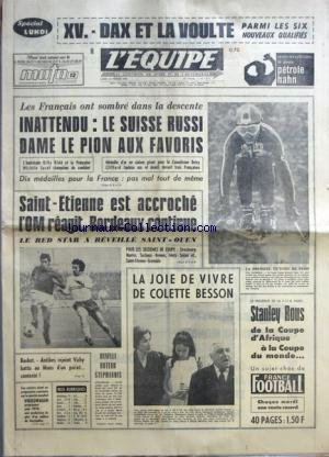 EQUIPE (L') [No 7413] du 16/02/1970 - XV.-DAX ET LA VOULTE PARMI LES SIX NOUVEAUX QUALIFIES - LES FRANCAIS ONT SOMBRE DANS LA DESCENTE-INATTENDU-LE SUISSE RUSSI DAME LE PION AUX FAVORIS-DIX MEDAILLES POUR LA FRANCE-PAS MAL TOUT DE MEME - SAINT-ETIENNE EST ACCROCHE L'OM REAGIT, BORDEAUX CONTINUE-LE RED STAR A REVEILLE SAINT-OUEN - BASKET-ANTIBES REJOINT VICHY BATTU AU MANS D'UN POINT CONTESTE ! - REVELLI BUTEUR STEPHANOIS - LA JOIE DE VIVRE DE COLETTE BESSON - LE PRESIDENT DE LA FIFA PARLE-STANL