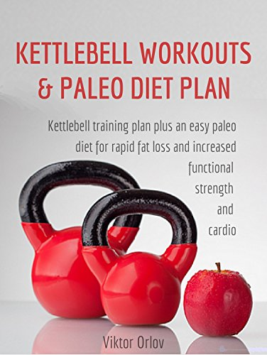 Kettlebell Workouts & Paleo Diet Plan: How To Use Kettlebells and a Clean Diet To Build a Functional Lean Body (English Edition)