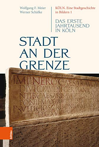 Stadt an der Grenze: Das erste Jahrtausend in Köln (Köln. Eine Stadtgeschichte in...