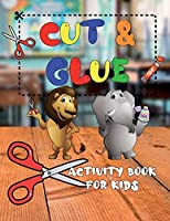 Cut and Glue Activity Book for Kids: A Fun Cutting Practice Activity Book for Toddlers and Kids ages 3-5