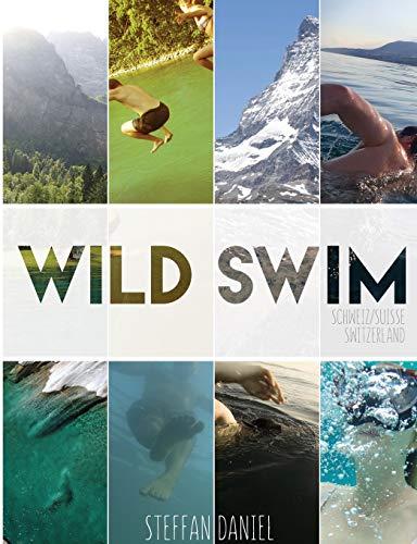 Wild Swim Schweiz/Suisse/Switzerland (Export Edition): alpine plunges, urban floats, and forest dips