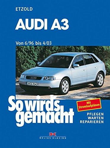 Audi A 3 6/96 bis 4/03: So wird's gemacht - Band 110: Benziner 1,6 l / 74 kW (101 PS) 7/96-8/00 bis 1,8 l / 165 KW (225 PS) 9/01-4/03 und Diesel 1,9 l ... - 9/01 bis 1,9 l / 96 kW (130 PS) 9/00-4/03