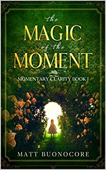 The Magic Of The Moment: Self Help Poetry & Spiritual Affirmations for times of hardship: Momentary Clarity Book 1 by [Matt Buonocore, Alaina DaRin]