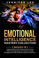 Emotional Intelligence Mastery Collection: 7 Books in 1 - Cognitive Behavioral Therapy, Self-Discipline, Empath Healing, Master Your Emotions, Anger Management for Men & Women, Stop Anxiety and Panic Attacks