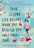 Your Second Life Begins When You Realize You Only Have One (Random House Large Print) - Raphaelle Giordano