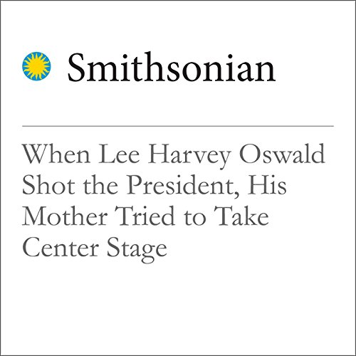 When Lee Harvey Oswald Shot the President, His Mother Tried to Take Center Stage audiobook cover art
