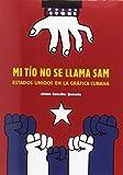 MI TIO NO SE LLAMA SAM (español + català + separata inglés): Estados Unidos en la gráfica cubana