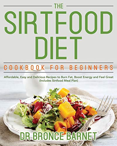 The Sirtfood Diet Cookbook for Beginners: Affordable, Easy and Delicious Recipes to Burn Fat, Boost